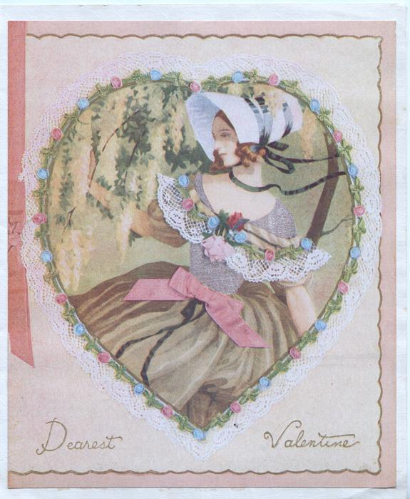 DEAREST VALENTINE in gilt below heart shaped inset of girl in old style dress, floral border to heart