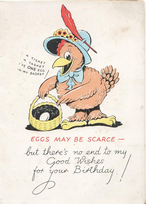 EGGS MAY BE SCARCE....dressed chicken talks A TISKET A TASKET I'VE ONE EGG IN MY BASKET!