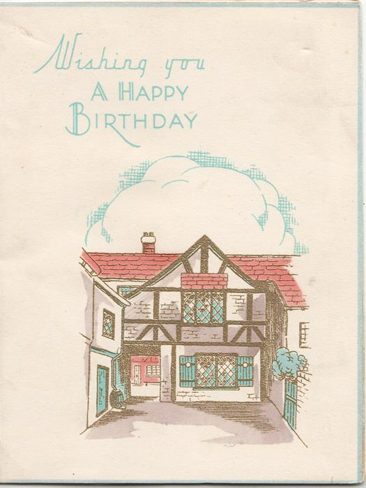 WISHING YOU A HAPPY BIRTHDAY in pale blue above blue clouds, timbered & gilt gabled house behind yard