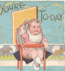 YOU'RE 1 TO-DAY on blue sky above baby waving a spoon, in chair