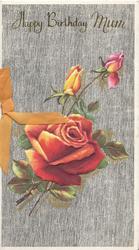 HAPPY BIRTHDAY MUM in gilt, red/orange rose & 2 buds, grey matte background