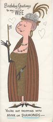 BIRTHDAY GREETINGS TO MY WIFE caricature of lady holding lorgnettes YOUR NOT DRIPPING WITH MINK OR DIAMONDS