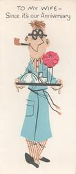 TO MY WIFE -- SINCE IT'S OUR ANNIVERSARY -- caricature of man carrying tray, flower applique