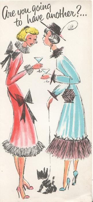 ARE YOU GOING TO HAVE ANOTHER? caricatures of 2 young women standing holding drinks, dog on lead