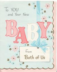 TO YOU AND YOUR NEW BABY FROM BOTH OF US