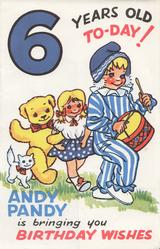 6 YEARS OLD TO-DAY! Andy Pandy, girl, teddy & cat march right ANDY PANDY IS BRINGING YOU BIRTHDAY WISHES