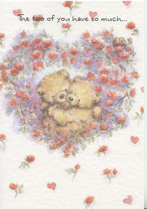 THE TWO OF YOU HAVE SO MUCH....above 2 personified Teddy bears cuddling among red roses