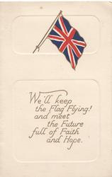 WE'LL KEEP THE FLAG FLYING! AND MEET THE FUTURE FULL OF FAITH AND HOPE. Union Jack