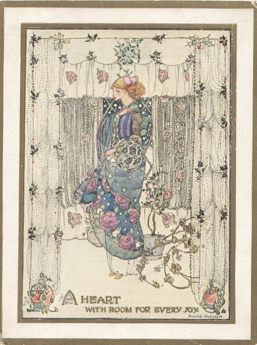 A HEART WITH ROOM FOR EVERY JOY.art nouveau lady standing facing left in front of very elaborate design