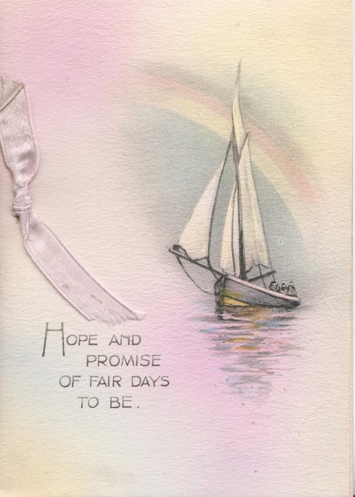 HOPE AND PROMISE OF FAIR DAYS TO BE sailboat under rainbow