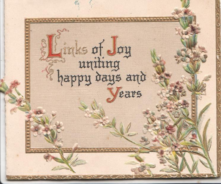 LINKS OF JOY UNITING HAPPY DAYS AND YEARS above flowers on pink gilt bordered panel