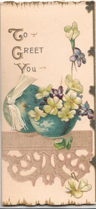 TO GREET YOU(illuminated) yellow & blue violets in green bowl above brown design