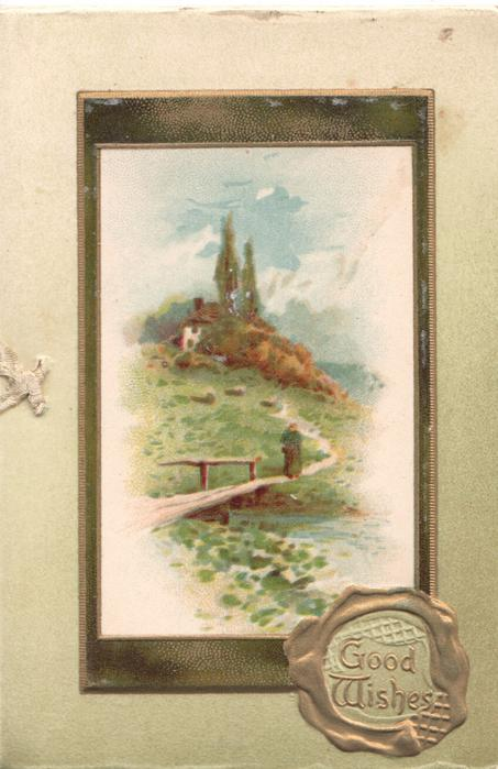 GOOD WISHES in gilt in gilt seal below rural scene, gilt bordered inset of person walking to wooden bridge