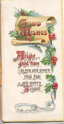 GOOD WISHES in red on golden scroll, berried holly ,  A RIGHT GOOD TIME TO YOU AND YOURS THIS FAIR AND MERRY SEASON
