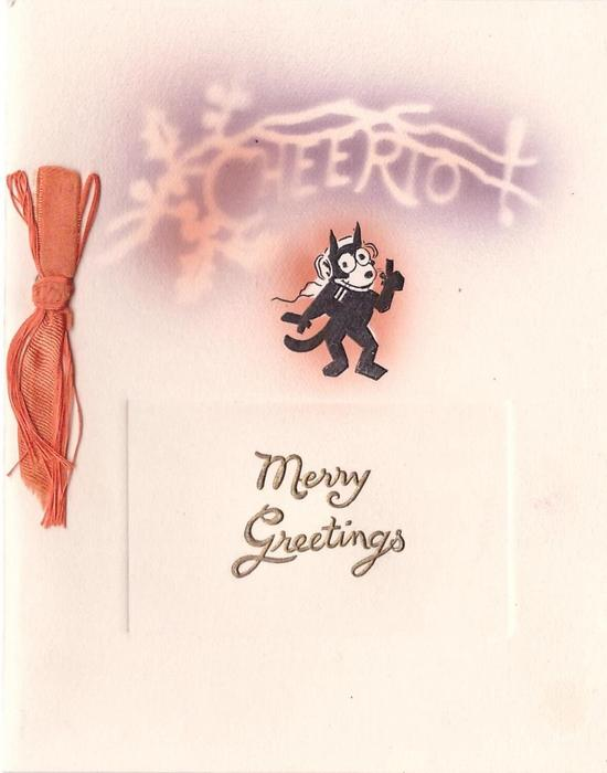 MERRY GREETINGS in gilt below Felix the cat, CHEERIO stenciled above
