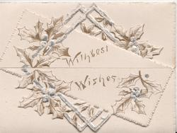 WITH BEST WISHES in gilt on white plaque, silvered holly around in much perforated design actross 2 flaps