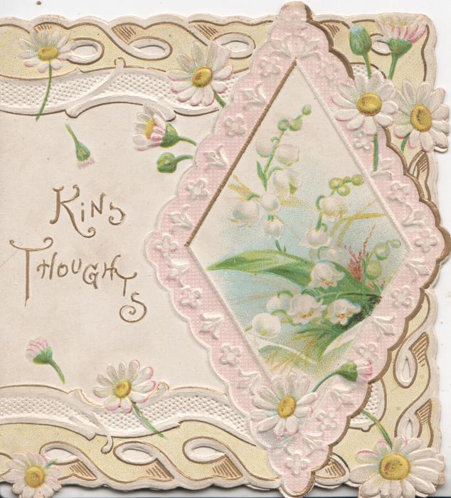 KIND THOUGHTS in gilt left, lilies-of-the valleyin diamond shaped inset, elaborate perforated white daisy marginal design