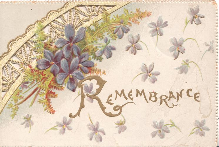 REMEMBRANCE(R illuminated) in gilt  below bunch of blue violets & white perforated design, violets around
