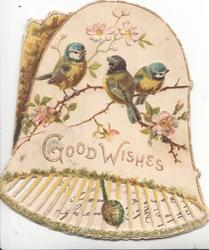 GOOD WISHES in gilt on white bell-shaped card, 5 blue-tits perched on floral spray & one flies
