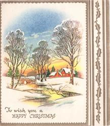 TO WISH YOU A HAPPY CHRISTMAS snowy banks with trees divided by stream, 2 red cottages, panel of gilt holly right