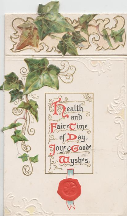 HEALTH AND FAIRE TIME OF DAY, JOYE & GOODE WYSHES.(illuminaterd)on plaque with red seal below ivy leaves
