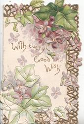WITH EVERY GOOD WISH in gilt on white plaque, perforated violets around, embossed