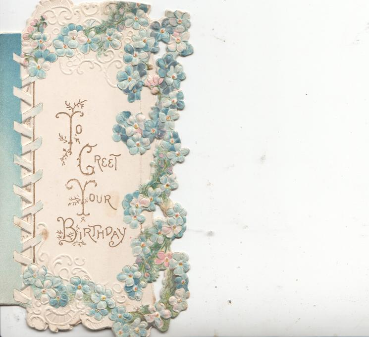 TO GREET YOUR BIRTHDAY in gilt on white plaque, forget-me-nots, perforated, on 3 sides, blue left stripe