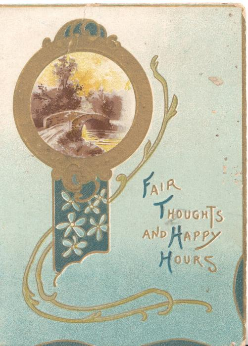FAIR THOUGHTS AND HAPPY HOURS in blue & gilt, bridge over river in gilt margined rural inset with windmill over stylised forget-me-nots