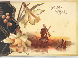 GOLDEN WISHES in gilt top right, 2 daffodils & black/gilt design left, rural scene with windmill.  yellow background