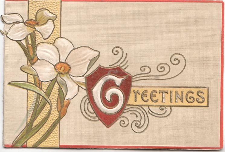 GREETINGS(G illuminated) in elaborate design on plaque, narcissi left