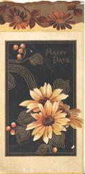 HAPPY DAYS in gilt right  at top of large dark brown designed plaque, yellow daisies below, stylised daisies above