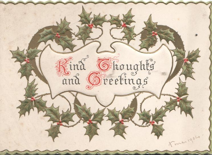 KIND THOUGHTS AND GREETINGS(K,T,& G illuminated) on irregular white plaque surrounded by holly