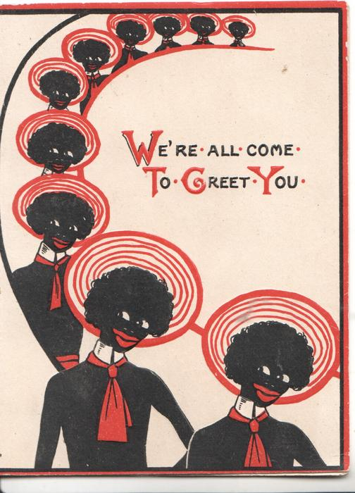 WE'RE ALL COME TO GREET YOU(illuminated) 10 black men's heads with red & white hats curved round title