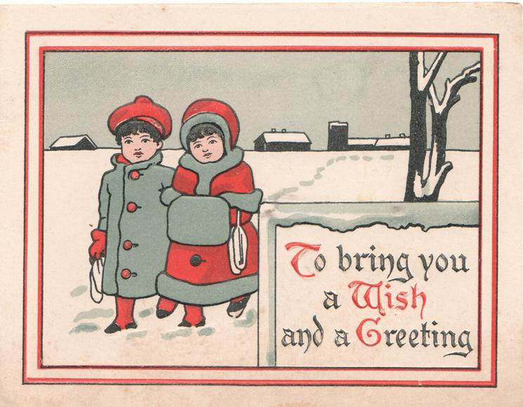 TO BRING YOU A WISH AND A GREETING in red & black on white plaque, boy & girl walk front in snow