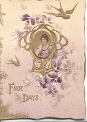 FAIR DAYS in gilt below gilt design bordering oval inset of woman, violets around, gilt birds above & below