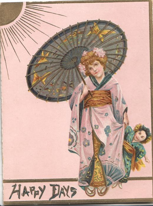 HAPPY DAYS in gilt below Japanese girl in pink kimono standing ujnder parasol holding small child  behind skirt