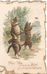 "MAY YOU ALWAYS ""AIM"" AT A MERRY SEASON  2 cats walking on hind legs carry guns hunting"