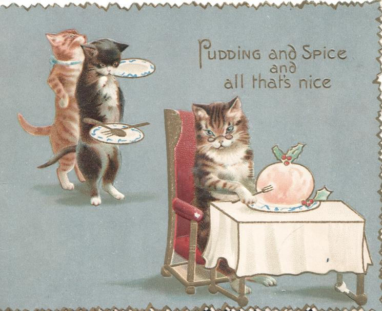 PUDDING AND SPICE AND ALL THATS NICE IN GILT cat sits at table ready to serve pudding to 2 cats walking front on hind leds carrying plates