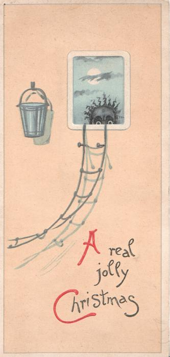 A REAL JOLLY CHRISTMAS (A &C illuminated) below inset of head & eyes of black person, pail hanging left, rope ladder below