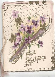 FAIR GREETINGS(illuminated) in gilt, below design of glittered volets