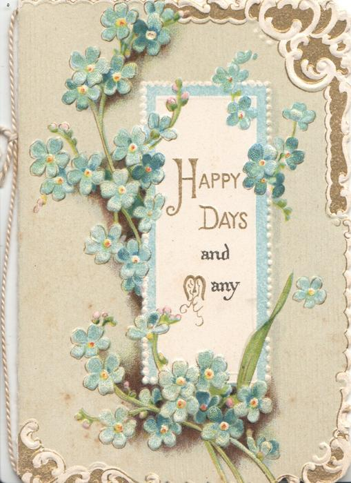 HAPPY DAYS AND MANY in gilt & black on white plaque surrounded by forget-me-nots, white & gilt designed corners