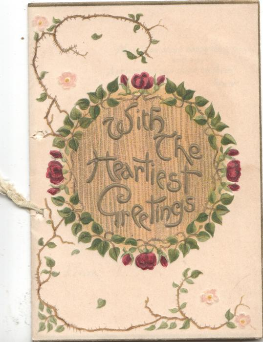 WITH THE HEARTIEST GREETINGS in gilt on circular brown plaque bordered by 4 red roses & many leaves, scant wild roses sround
