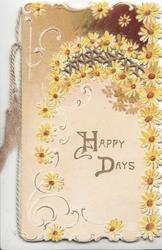 HAPPY DAYS in gilt, yellow & brown perforated daisy design surrounds, cream  background