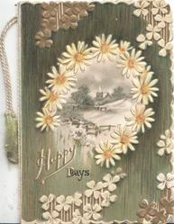 HAPPY DAYS in gilt & black, white yellow centered daisies round rural inset, fields & church, marginal daisy design, brown  background