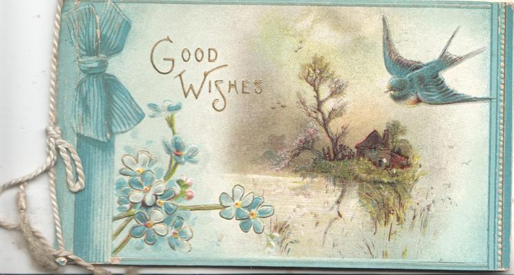 GOOD WISHES in gilt left above forget-me-nots, blue bird flies over watery rural scene