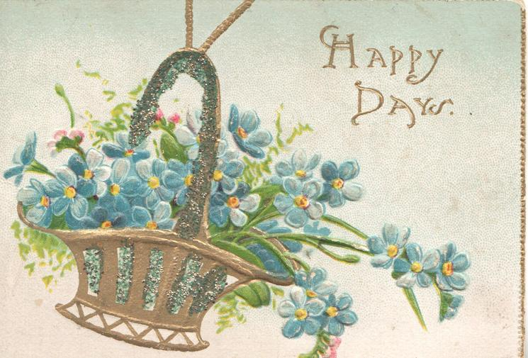 HAPPY DAYS in gilt right, glittered gilt basket of forget-me-nots left