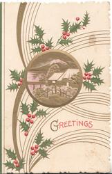 GREETINGS in red below gilt bordered circular watery rural inset, berried holly around, gilt design