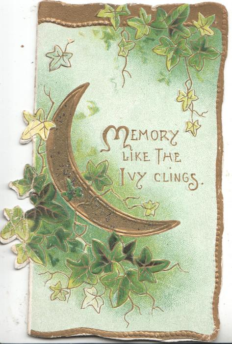 MEMORY LIKE THE IVY CLINGS. right, ivy above & below sliver of gilt moon, green background