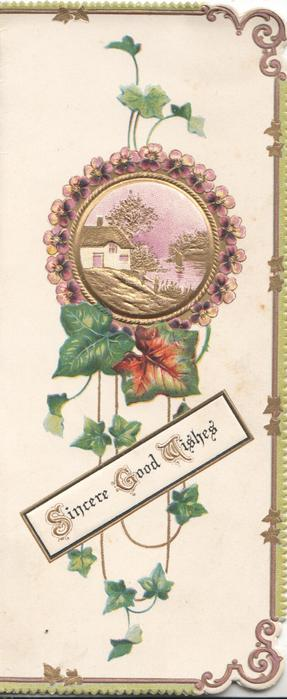 SINCERE GOOD WISHES(S, G&W illuminated) on white plaque, ivy above & below circular violet bordered  rural inset, green & gilt marfginal design