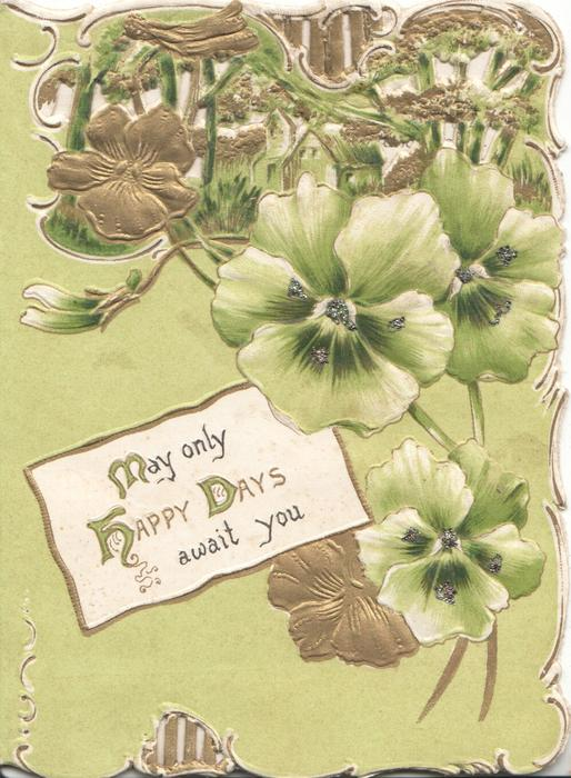 MAY ONLY HAPPY DAYS AWAIT YOU(M.H,D illuminated)  in gilt  on white plaque below glittered white pansies in gilt  on white plaque below glittered white pansies